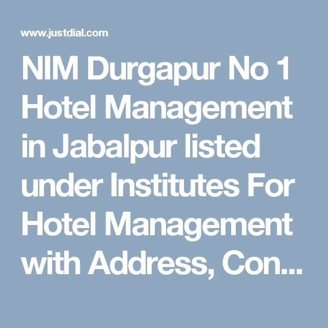 NIM Durgapur No 1 Hotel Management in Jabalpur listed under Institutes For Hotel Management with Address, Contact Number, Reviews