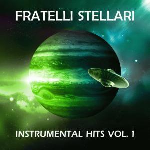 "Fratelli Stellari, ""Instrumental Hits Vol. 1"": Music Album, Pleyad Studios, 2017. Listen for free on Spotify, Deezer and Bandcamp."