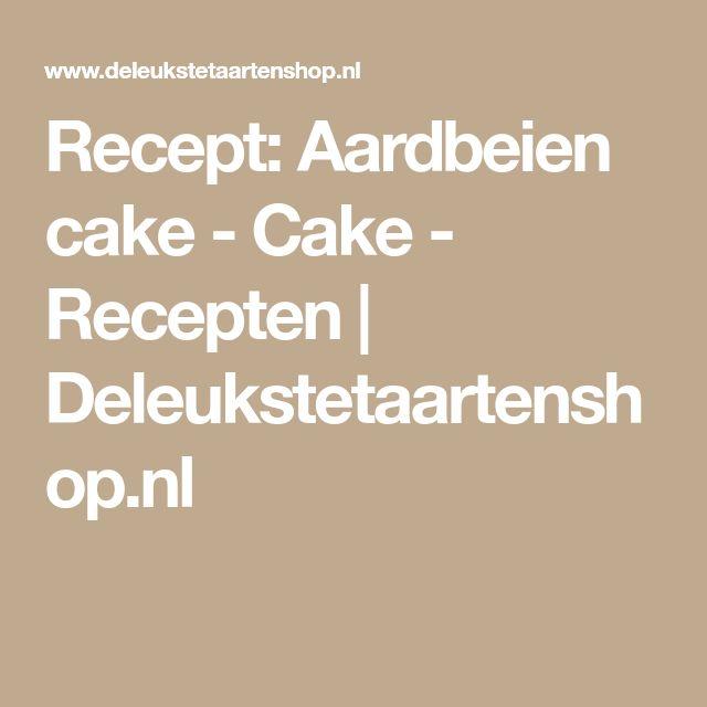Recept: Aardbeien cake - Cake - Recepten | Deleukstetaartenshop.nl