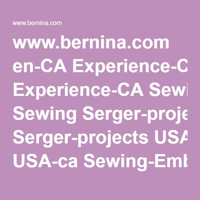 www.bernina.com en-CA Experience-CA Sewing Serger-projects USA-ca Sewing-Embroidery-ca TensionHeadaches BERNINA-Serger-StopTensionHeadaches-ca