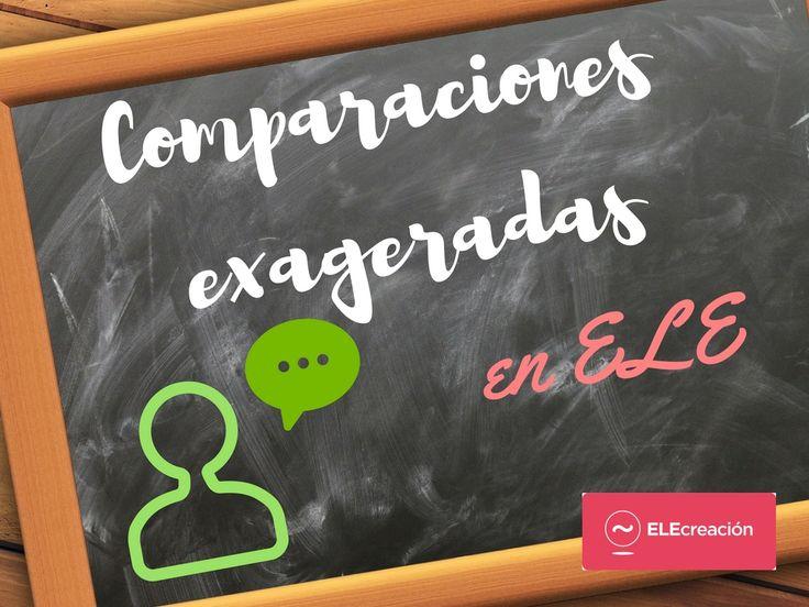 Hacer comparaciones exageradas es un recurso retórico muy usado en comunicación. Lista de las actuales comparaciones que son más frecuentes y un ejercicio.