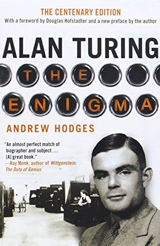 Alan Turing: The Enigma The Centenary Edition by Andrew Hodges (The Imitation Game)