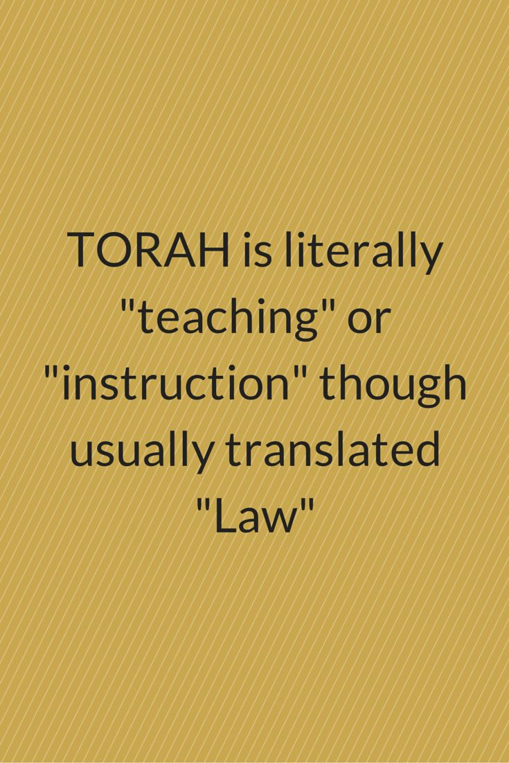 "TORAH is literally ""teaching"" or ""instruction"" though usually translated ""Law"""