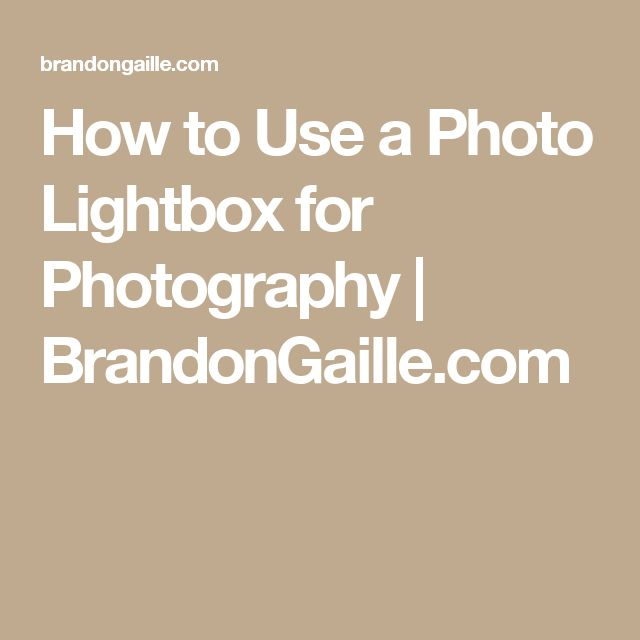 How to Use a Photo Lightbox for Photography | BrandonGaille.com