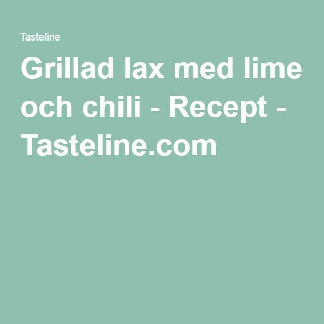 Grillad lax med lime och chili - Recept - Tasteline.com