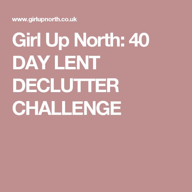 Girl Up North: 40 DAY LENT DECLUTTER CHALLENGE