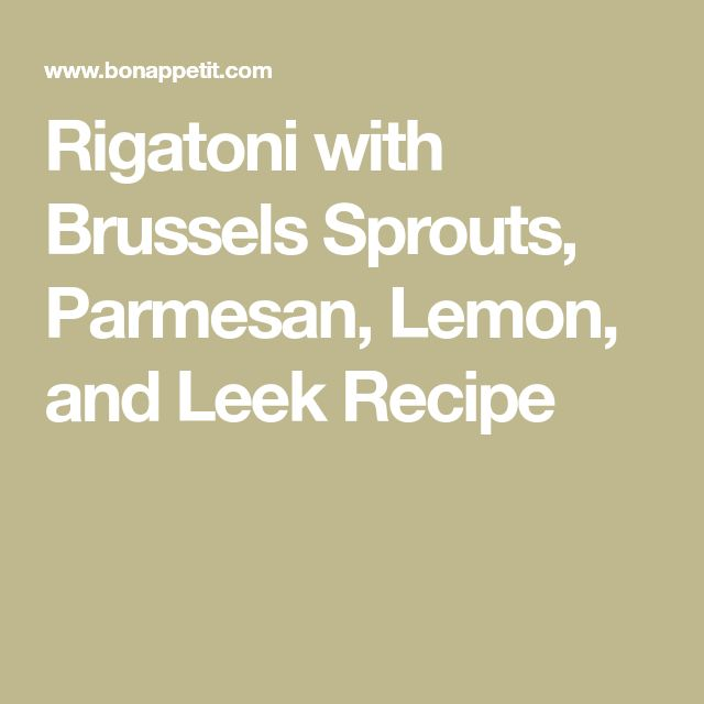 Rigatoni with Brussels Sprouts, Parmesan, Lemon, and Leek Recipe