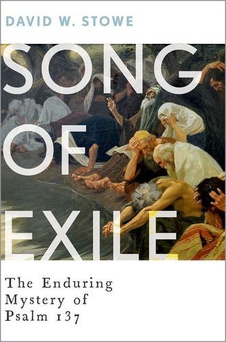 Download Song of Exile: The Enduring Mystery of Psalm 137 ebook free by David W. Stowe in pdf/epub/mobi