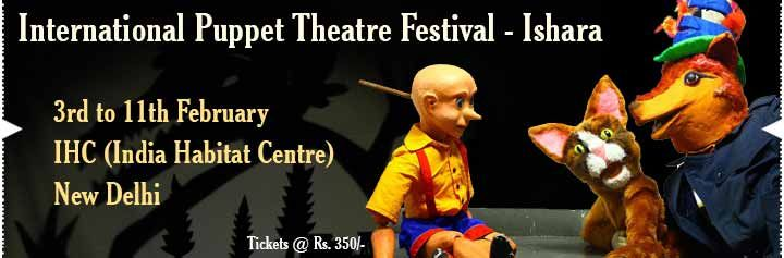 Venue: Amphitheatre, India Habitat Centre, Lodhi Road - New Delhi Dates: From 3rd to 11th February 2015  The storytelling is enhanced with music and dance along with traditional and modern forms of puppetry to bring out the true essence of the art.  Buy tickets online on KyaZoonga!  http://www.kyazoonga.com/TheatreAndArts/International_Puppet_Theatre_Festival_-_Ishara/1132/6#.VM9IsGef6u4