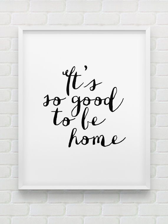 Printable It S So Good To Be Home Wall Art Instant Download Typographic Print Black And White Minimalistic Home Decor Print Print