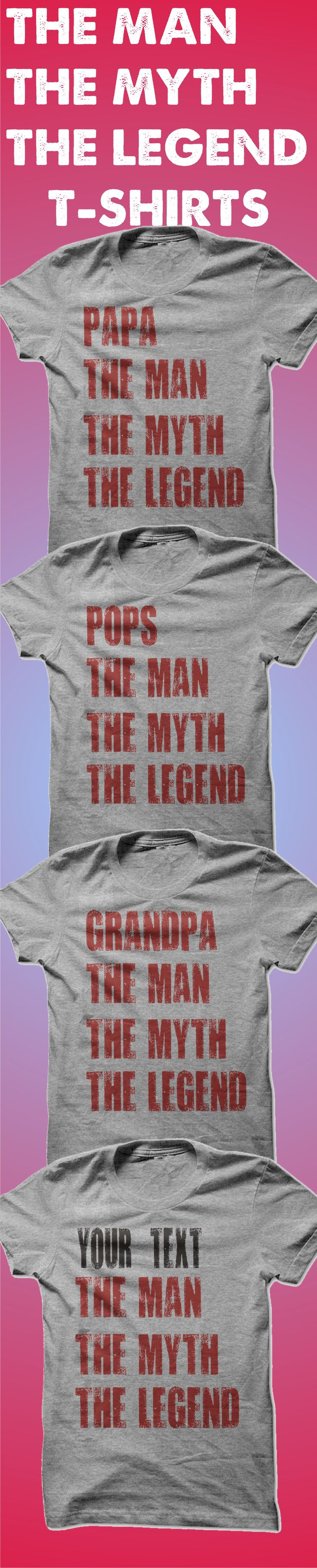 The Man The Myth The Legend T-Shirts. Papa, Pops, Grandpa. You can even customize with whatever name you want. Visit our shop!