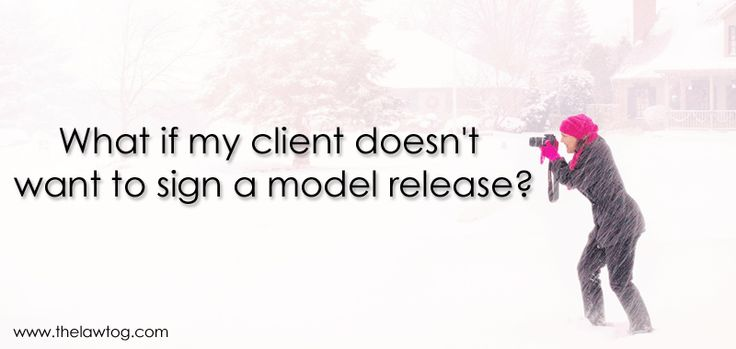 What if my client doesn't want to sign a model release form?