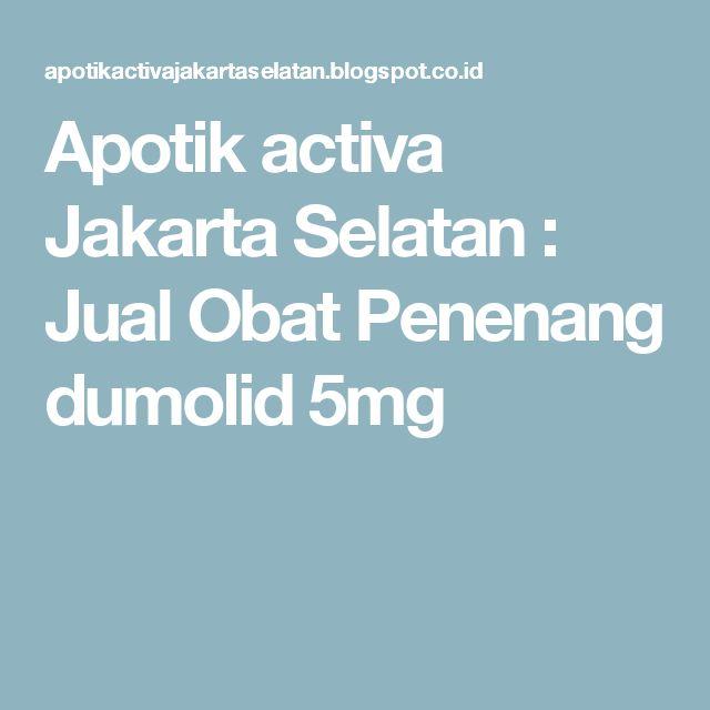 Apotik activa Jakarta Selatan : Jual Obat Penenang dumolid 5mg