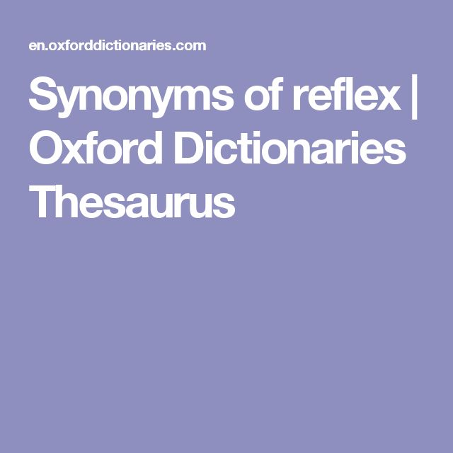 Synonyms of reflex | Oxford Dictionaries Thesaurus