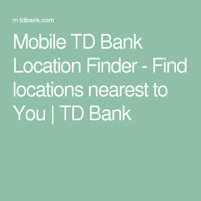 Mobile TD Bank Location Finder - Find locations nearest to You | TD Bank
