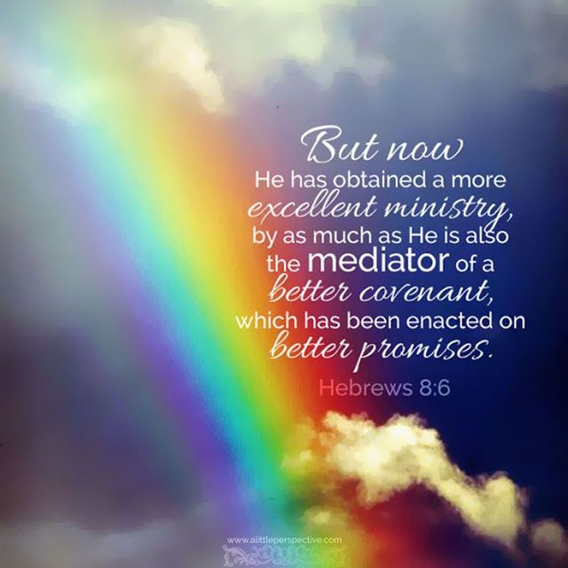 But the ministry Jesus has received is as superior to theirs as the covenant of which he is mediator is superior to the old one, and it is founded on better promises. —Hebrews 8:6