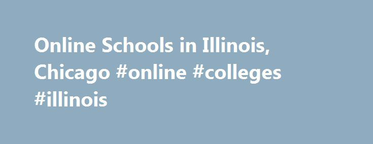 Online Schools in Illinois, Chicago #online #colleges #illinois http://usa.remmont.com/online-schools-in-illinois-chicago-online-colleges-illinois/  # Online Schools & Colleges in Chicago Chicago online schools are a great option for students in a state where traditional colleges have faced a decade of state budget challenges. And although the economy has rebounded and things are starting to improve for Chicago's traditional colleges and universities, students may still find there is much to…