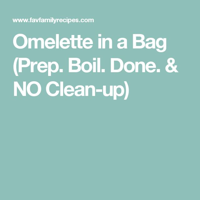 Omelette in a Bag (Prep. Boil. Done. & NO Clean-up)