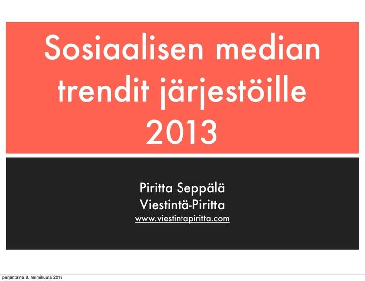Sosiaalisen median trendit järjestöille 2013 esittelee 6 tärkeää näkemystä sosiaalisen median käyttöön ja suunnitteluun alkaneena vuonna. By Piritta Seppälä via Slideshare