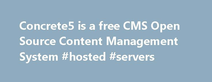 Concrete5 is a free CMS Open Source Content Management System #hosted #servers http://vds.nef2.com/concrete5-is-a-free-cms-open-source-content-management-system-hosted-servers/  #cms hosting # concrete5 is an Open Source Content Management System (CMS) Features You Need, Built Right In We Can Build It Together Develop Websites with Confidence Professional Support Join a Growing Community Latest News from Our Blog Concrete5 8.0.0 beta 2 is released Posted by jess in Core Releases on Aug 18…