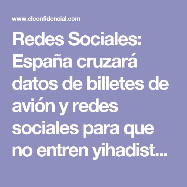 Redes Sociales: España cruzará datos de billetes de avión y redes sociales para que no entren yihadistas. Noticias de Tecnología