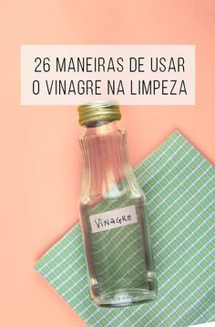 Limpeza ecológica: 26 maneiras de usar vinagre na limpeza da sua casa…