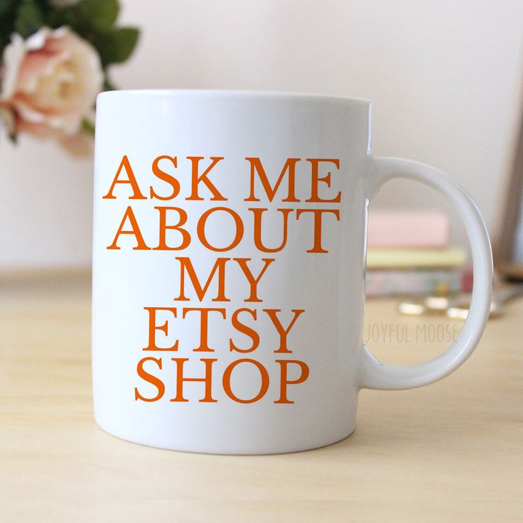 "Coffee Mug says ""Ask me about my Etsy Shop"". Makes great gift for the Etsy Seller. ❤ ABOUT JOYFUL MOOSE MUGS ❤ - 11 oz Ceramic Coffee Mugs - dishwasher and microwave safe - ready for gift giving packa"