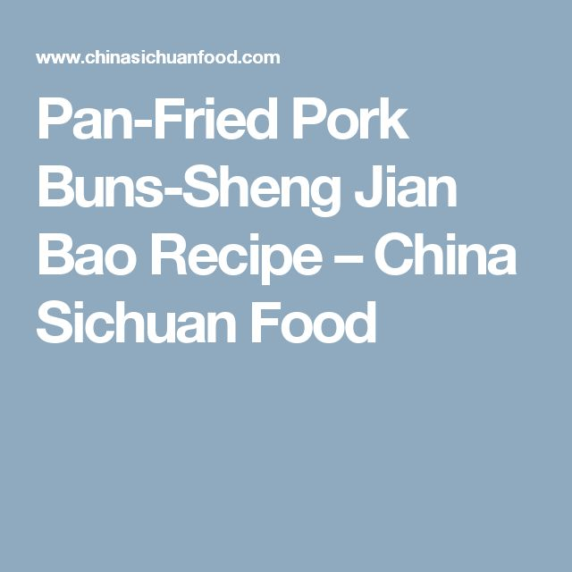 Pan-Fried Pork Buns-Sheng Jian Bao Recipe – China Sichuan Food