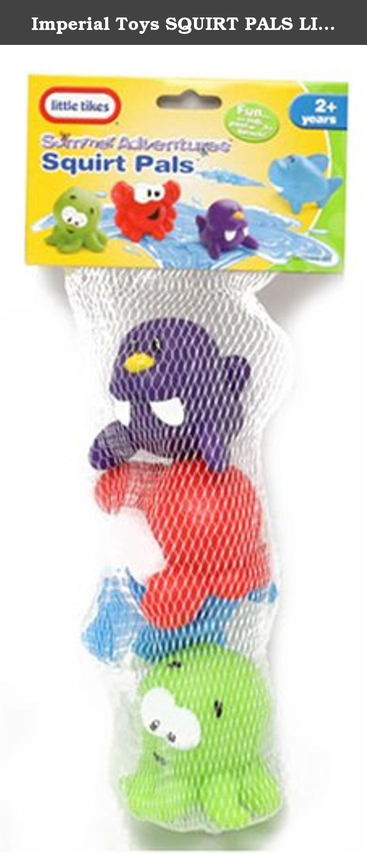 Imperial Toys SQUIRT PALS LITTLE TIKES. Little Tikes Set of 4 Squirt pals Fun for the tub, pool, or beach. Set includes Octopus, Shark, Whale, and Crab. All in Bright Colors.