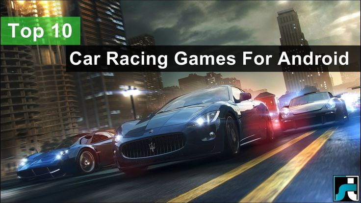 Top 10 Best Car Racing Games For Android - 2017