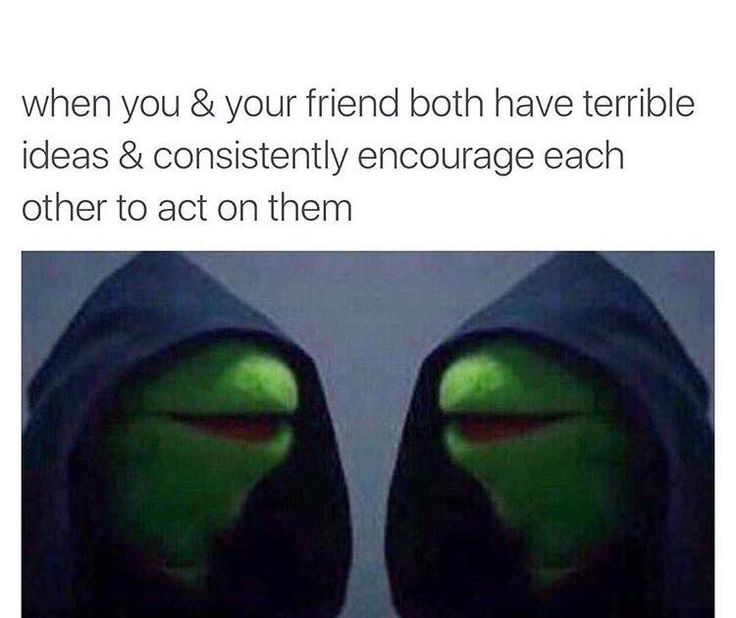 When you & your friend both have terrible ideas