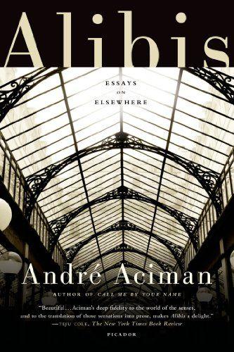 Alibis: Essays on Elsewhere: André Aciman: 9781250013989: Books - Amazon.ca