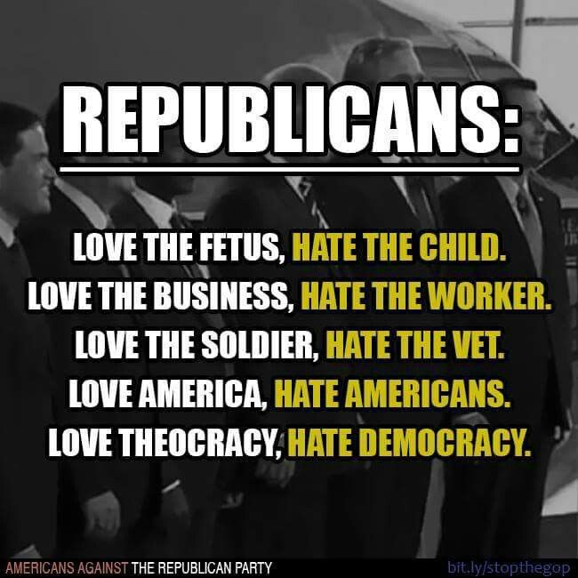 "Too, too much Hate, meanness, and hurtful behavior in the GOP; nevertheless, pin needs to replace HATE with ""CARE LESS FOR"" to be a more accurate reflection of republican behavior."