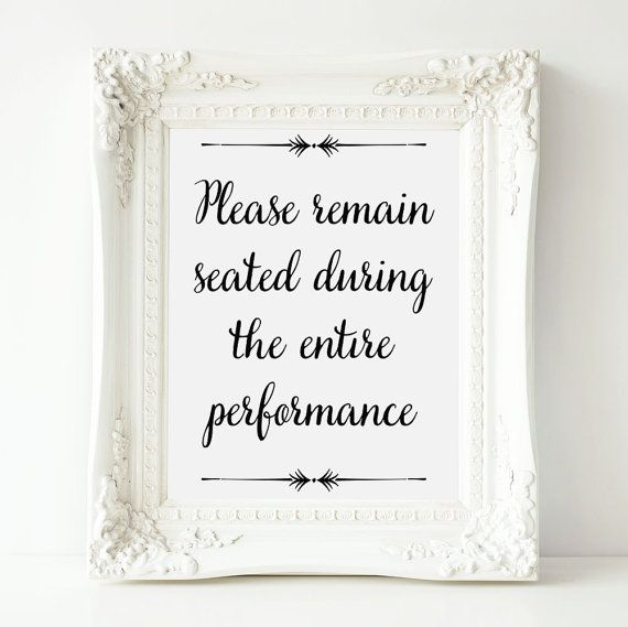BATHROOM ART - PLEASE REMAIN SEATED DURING THE ENTIRE PERFORMANCE PRINT  This charming printable bathroom art features the phrase Please remain