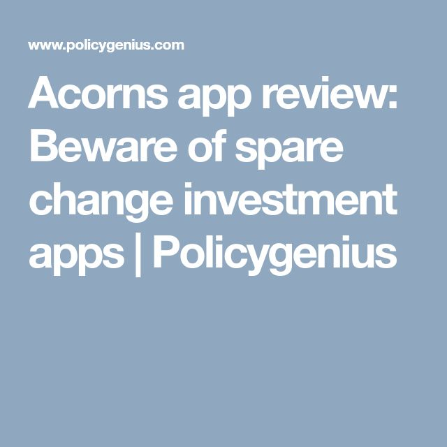 Acorns app review: Beware of spare change investment apps          | Policygenius