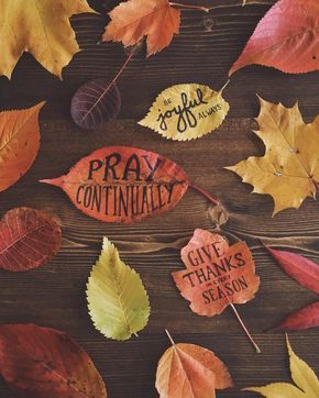 Be joyful always, pray continually, give thanks in all circumstances