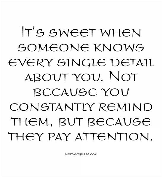 Its Sweet When Someone Knows Every Single Detail About You Not