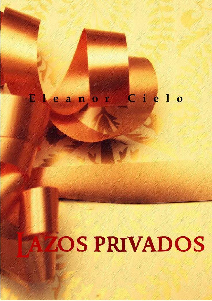 'Lazos privados' por Eleanor Cielo.  Homoerótica, gay, yaoi, LGBTI, BL, literatura, homoerotismo.