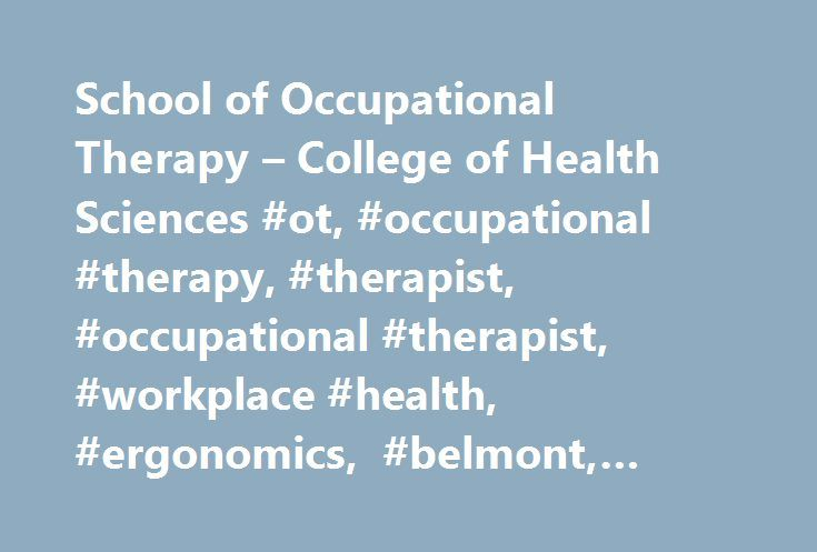 School of Occupational Therapy – College of Health Sciences #ot, #occupational #therapy, #therapist, #occupational #therapist, #workplace #health, #ergonomics, #belmont, #christian #mission, #vision http://invest.nef2.com/school-of-occupational-therapy-college-of-health-sciences-ot-occupational-therapy-therapist-occupational-therapist-workplace-health-ergonomics-belmont-christian-mission-vision/  # With two entry-level degree options, Belmont provides excellent preparation to become a…