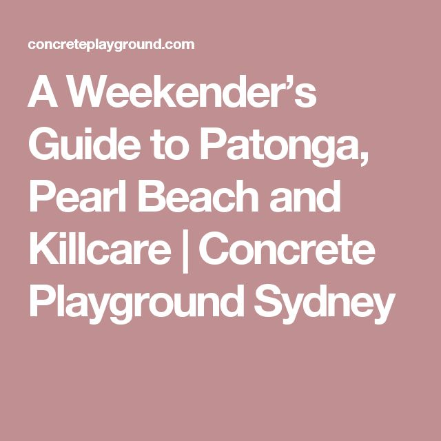 A Weekender's Guide to Patonga, Pearl Beach and Killcare | Concrete Playground Sydney
