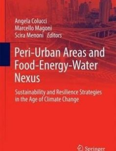 Peri-Urban Areas and Food-Energy-Water Nexus: Sustainability and Resilience Strategies in the Age of Climate Change free download by Angela Colucci Marcello Magoni Scira Menoni (eds.) ISBN: 9783319410203 with BooksBob. Fast and free eBooks download.  The post Peri-Urban Areas and Food-Energy-Water Nexus: Sustainability and Resilience Strategies in the Age of Climate Change Free Download appeared first on Booksbob.com.