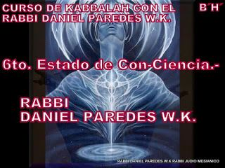 KABBALAH CON EL RABBI DANIEL PAREDES W.K.:  6TO. NIVEL DE CON-CIENCIA.-RABBI DANIEL PAREDES W...