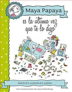 5-7 AÑOS. Maya Papaya es la última vez que te digo / Ángeles González-Sinde. Todos los niños desean que sus padres no se enfaden ni manden. Pero solo Maya Papaya ha conseguido que su deseo se cumpla. Su madre ya no la riñe, ni la manda i, sobre todo, no se enfanda. Sin embargo, algo falla…