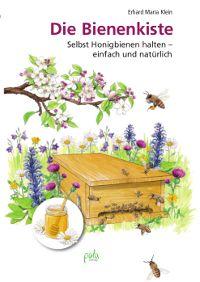 Erhard Maria Klein: Die Bienenkiste - Selbst Honigbienen halten, einfach und natürlich
