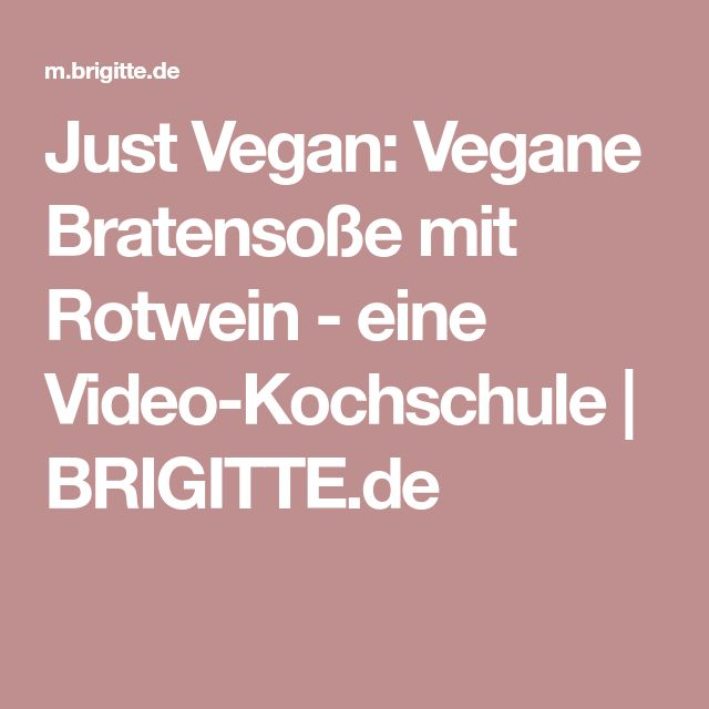 Just Vegan: Vegane Bratensoße mit Rotwein - eine Video-Kochschule | BRIGITTE.de