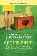 Seguir sin ti : un relato sobre la separación y la búsqueda del amor auténtico / Jorge Bucay y Silvia Salinas