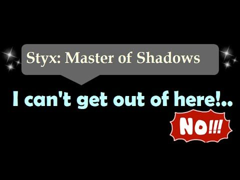 [58sec]I can't get out of here - Styx: Master Of Shadows