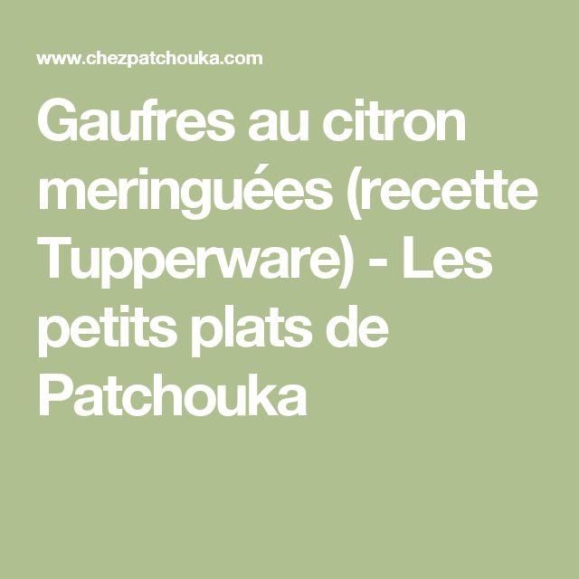 Gaufres au citron meringuées (recette Tupperware) - Les petits plats de Patchouka