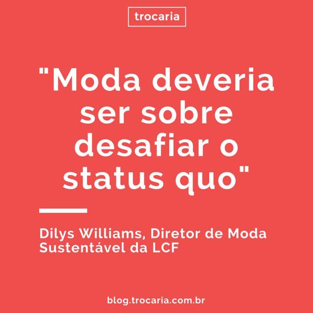 """""""Moda deveria ser sobre desafiar o status quo"""" - Dilys Williams, Diretor de Moda Sustentável da LCF #moda #modasustentavel"""