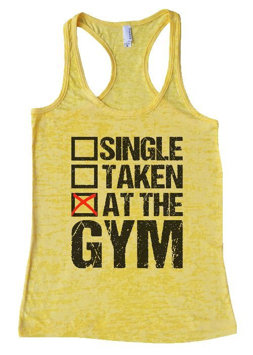"""Womens Workout Tank Top Shirt, """"Single Taken At The Gym"""" This is a HIGH Quality """"Next Level"""" Brand Burnout Racer Back Tank. Very Lightweight, Sexy, Super Soft, and VERY popular in today's market. Burn"""